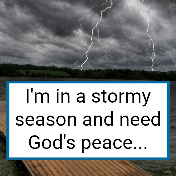 In a stormy season of life and need to learn to trust God to find peace in the storm